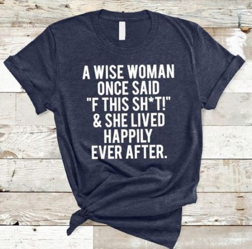 """A Wise Woman Once Said """"F This Shit"""" T-Shirt AD01"""
