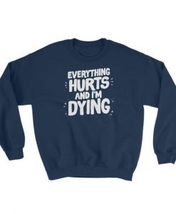 Everything Hurts Sweatshirt AD01