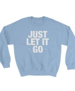 Just Let It Go Sweatshirt AD01