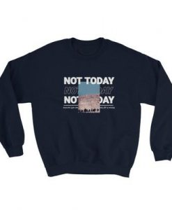 Not Today Sweatshirt AD01