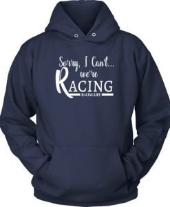 Sorry I Can't We're Racing Hoodie EL01