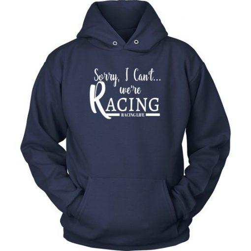 Sorry I Can't We're Racing Hoodie EL01