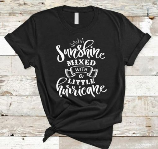 Sunshine Mixed with a Little Hurricane T-Shirt AD01