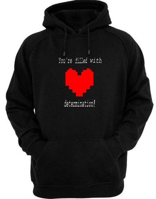 Youre Filled With Determination Hoodie EL01
