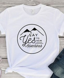 say yes to new adventure Tshirt EC01