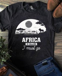 Africa is Calling I Must Go T-Shirt SN01