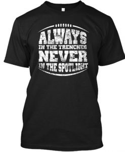 Always In The Trenches Never In The Spotlight Black T-Shirt AD01