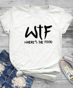 WTF Where's The Food T-Shirt SN01