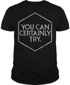 You Can Certainly T-Shirt FR01