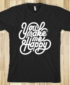You Make Me Happy T-shirt ZK01