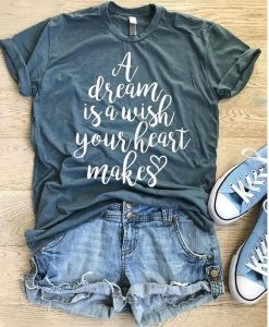 A Dream Is A Wish Your Heart T-shirt DV01