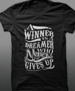 A Winner Is A Dreamer Who Never Gives Up T-Shirt DS01