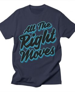All The Right Chess Moves T-Shirt DS01