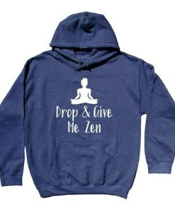 Drop And Give Me Zen Hoodie EL01