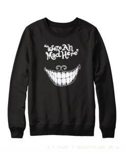Were All Mad Here Sweatshirt ZK01