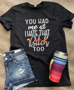 You had me at I hate T-Shirt AV01