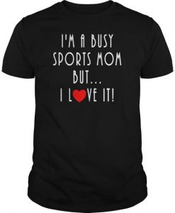 A Busy Sports Mom Funny T-shirt ER01