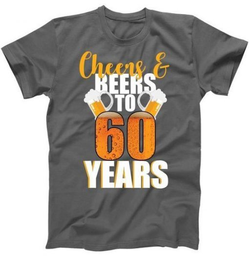 60th Birthday Cheers & Beers Tshirt EL2N