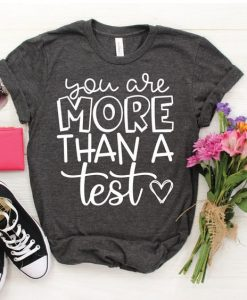 You Are More than a Test Tshirt FD17J0