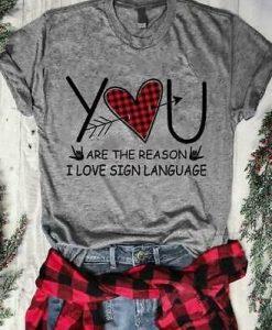 You Are The Reason Tshirt FD7J0