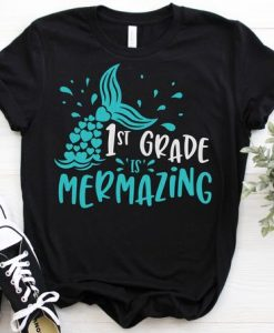1st Grade Is Mermazing T-Shirt ND3F0