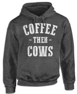 Coffee Then Cows Hoodie FD7F0