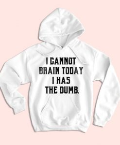 I Cannot Brain Today Hoodie IM5A1