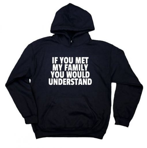 If You Met My Family Hoodie IM5A1